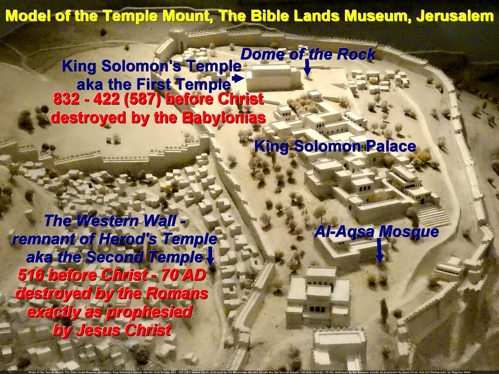 Model of the Temple Mount, The Bible Lands Museum, Jerusalem. King Solomon's Temple aka the First Temple: 832 - 422 (587) before Christ, destroyed by the Babylonias. Herod's Temple aka the Second Temple: 516 before Christ - 70 AD, destroyed by the Romans, exactly as prophesied by Jesus Christ.Fine Art Photography by Zbigniew Halat